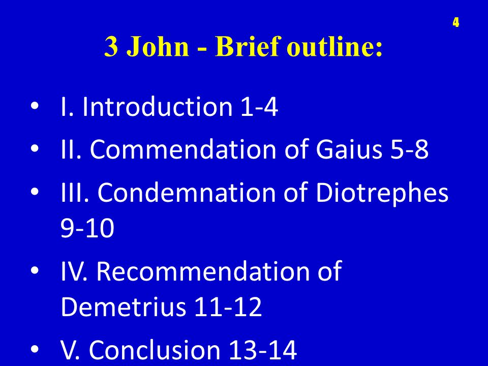 3 John - Brief outline: I. Introduction 1-4 II. Commendation of Gaius 5-8 III.