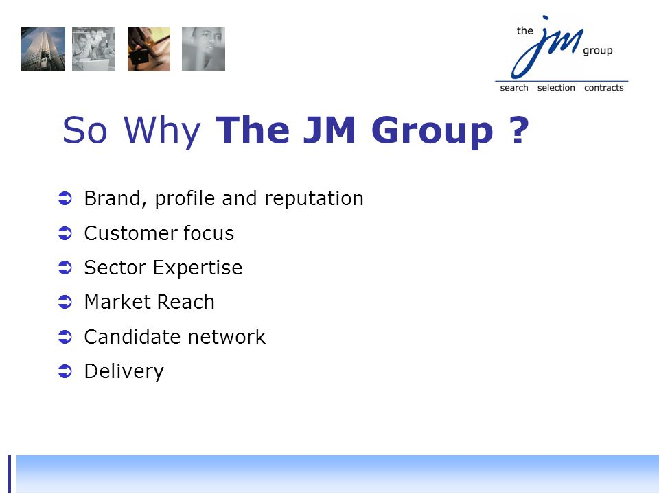 So Why The JM Group .