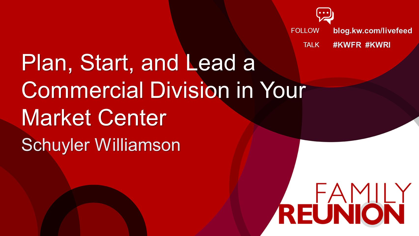 blog.kw.com/livefeed #KWFR #KWRI FOLLOW TALK Plan, Start, and Lead a Commercial Division in Your Market Center Schuyler Williamson