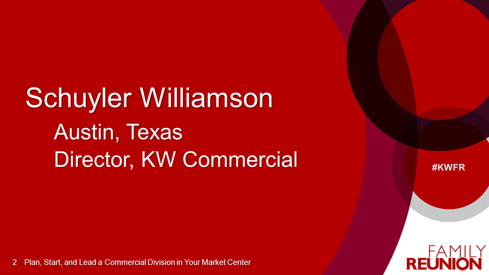 #KWFR Schuyler Williamson 2 Austin, Texas Director, KW Commercial Plan, Start, and Lead a Commercial Division in Your Market Center