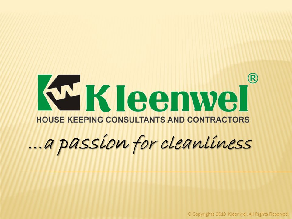 …a passion for cleanliness © Copyrights 2010 Kleenwel. All Rights Reserved.