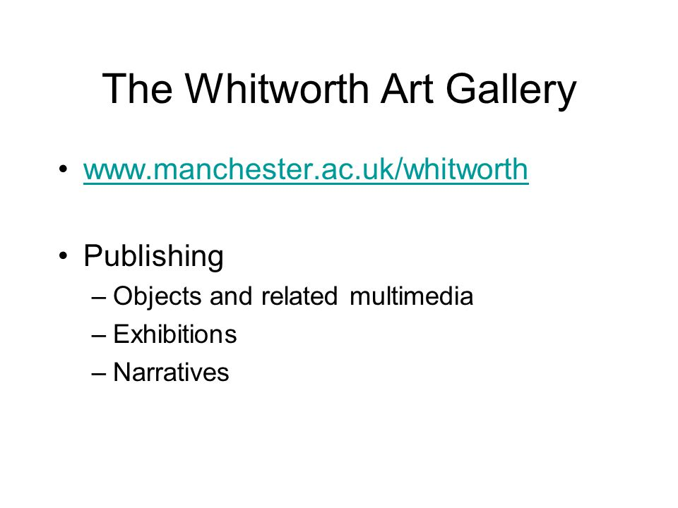 The Whitworth Art Gallery   Publishing –Objects and related multimedia –Exhibitions –Narratives