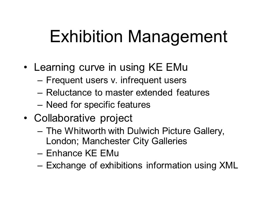 Exhibition Management Learning curve in using KE EMu –Frequent users v.