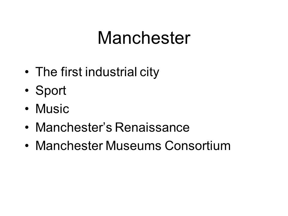 Manchester The first industrial city Sport Music Manchester's Renaissance Manchester Museums Consortium