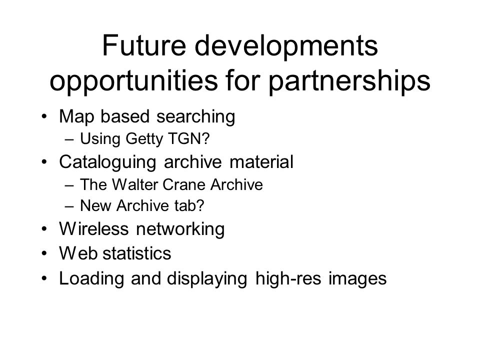 Future developments opportunities for partnerships Map based searching –Using Getty TGN.