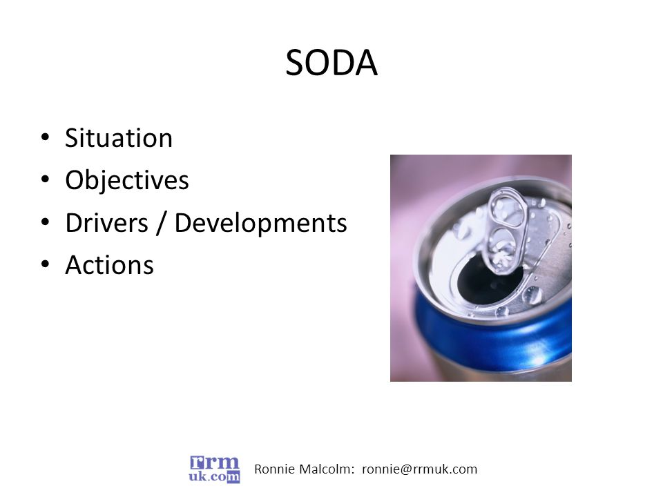 Ronnie Malcolm: ronnie@rrmuk.com Situation Objectives Drivers / Developments Actions SODA