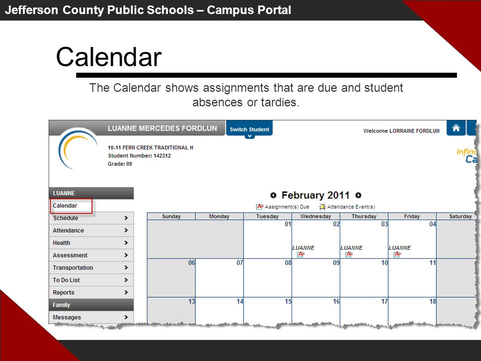Jefferson County Public Schools – Campus Portal Calendar The Calendar shows assignments that are due and student absences or tardies.