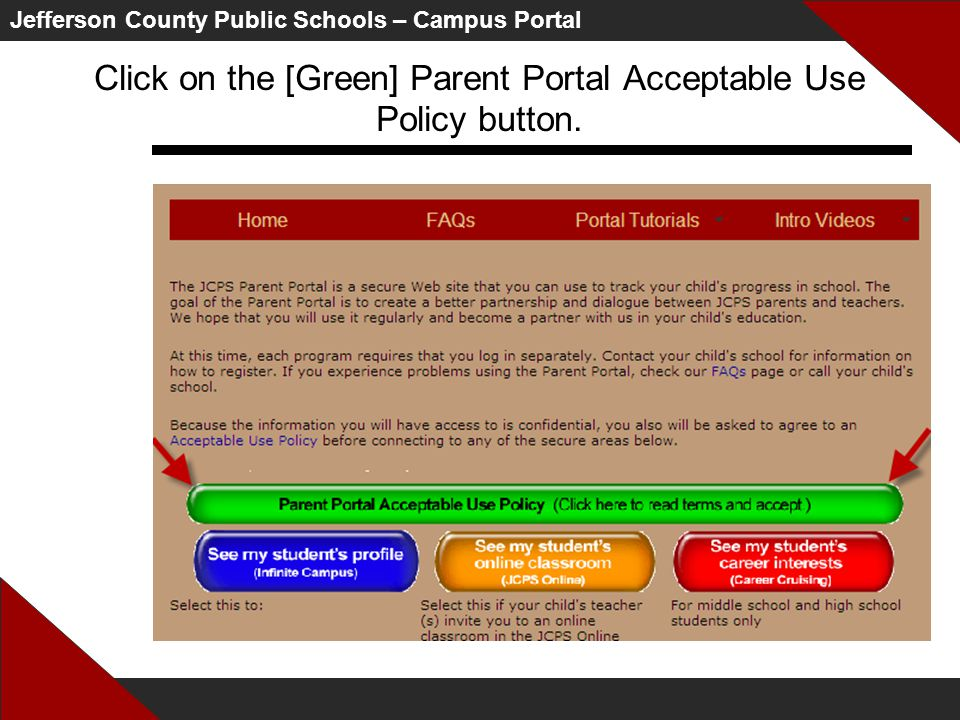 Jefferson County Public Schools – Campus Portal Click on the [Green] Parent Portal Acceptable Use Policy button.