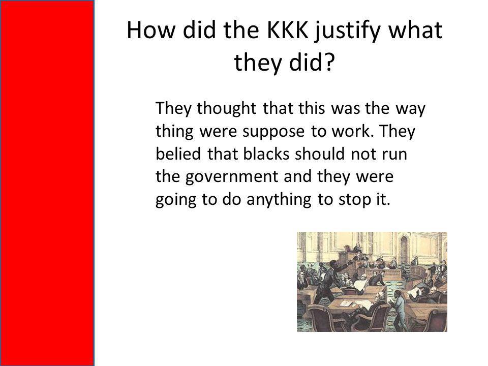 How did the KKK justify what they did.