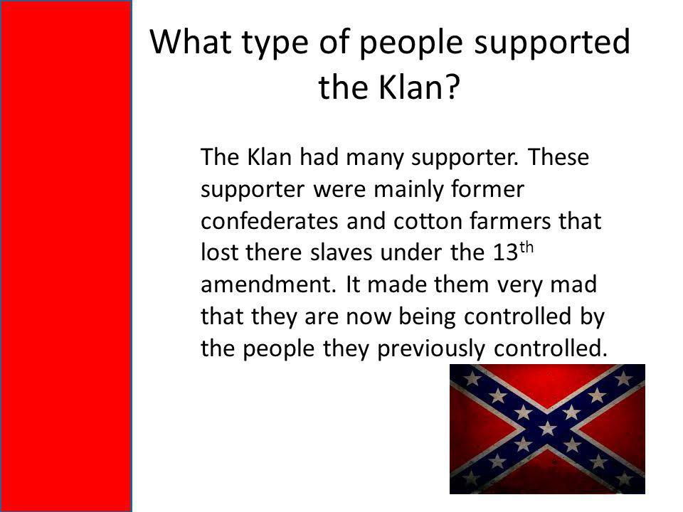 What type of people supported the Klan. The Klan had many supporter.