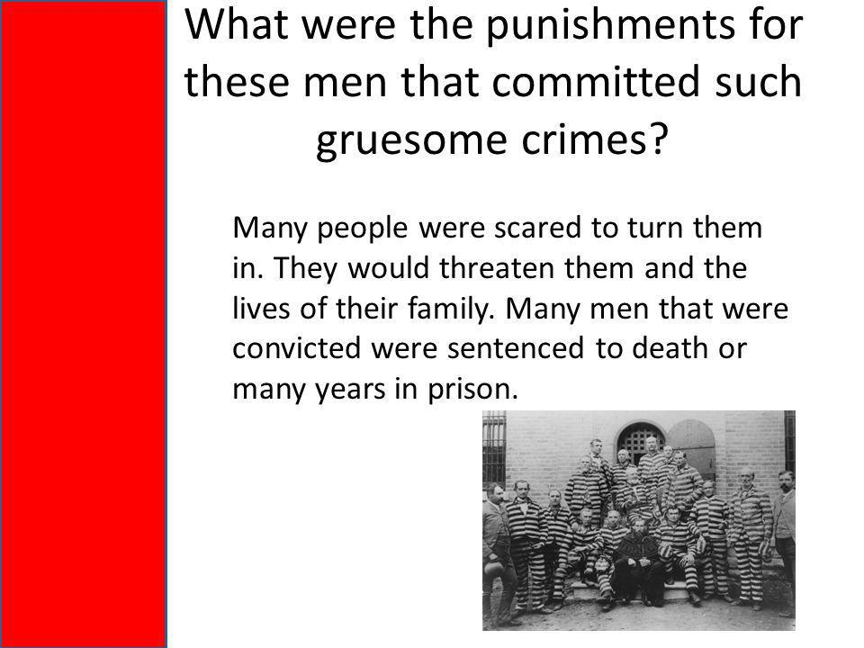 What were the punishments for these men that committed such gruesome crimes.