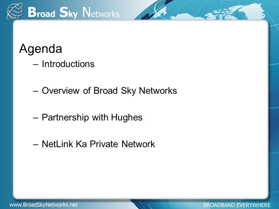 Agenda –Introductions –Overview of Broad Sky Networks –Partnership with Hughes –NetLink Ka Private Network 2