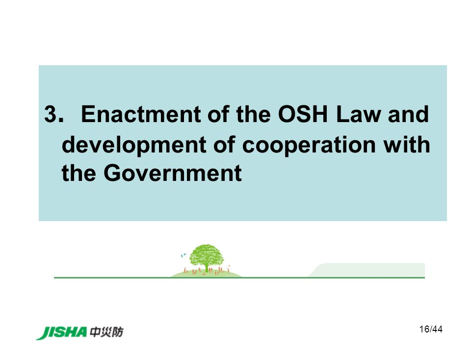 16/44 3 . Enactment of the OSH Law and development of cooperation with the Government