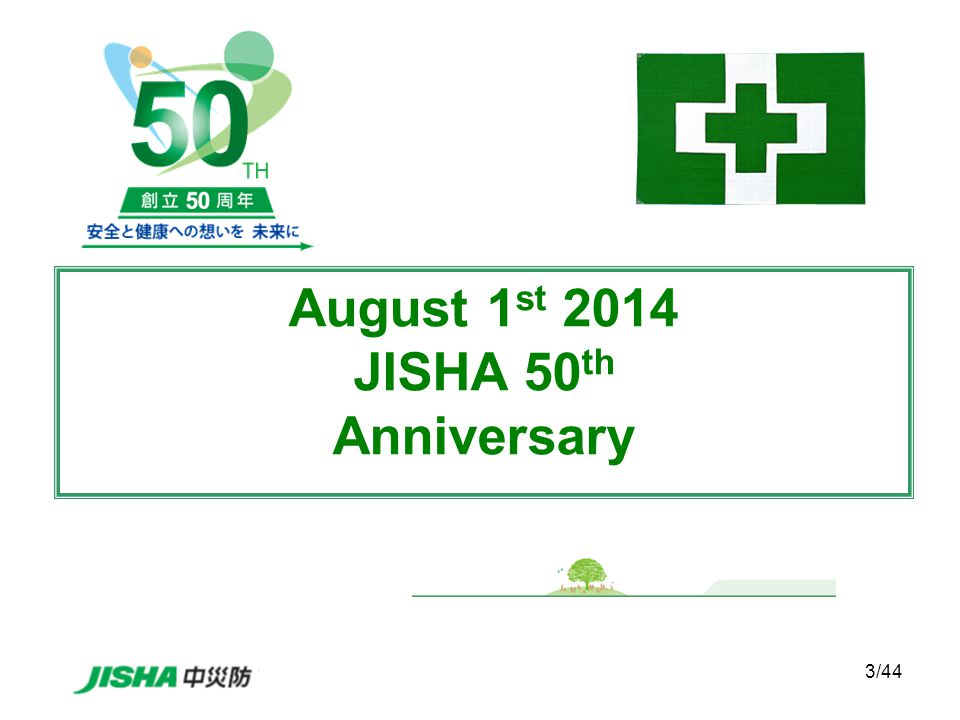 3/44 August 1 st 2014 JISHA 50 th Anniversary