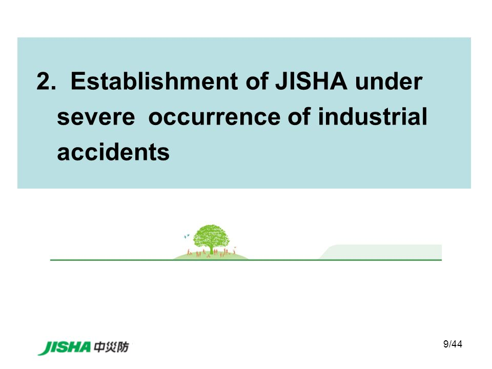9/44 2. Establishment of JISHA under severe occurrence of industrial accidents