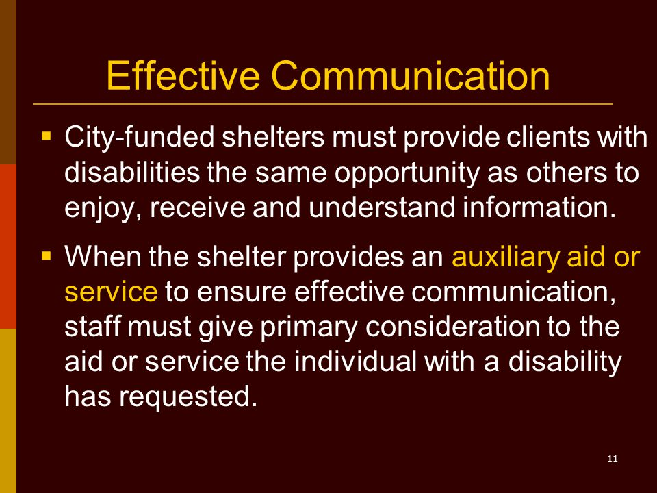 11 Effective Communication  City-funded shelters must provide clients with disabilities the same opportunity as others to enjoy, receive and understand information.