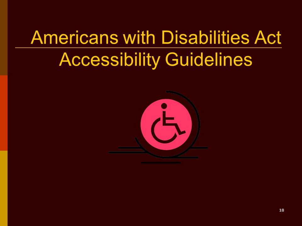18 Americans with Disabilities Act Accessibility Guidelines