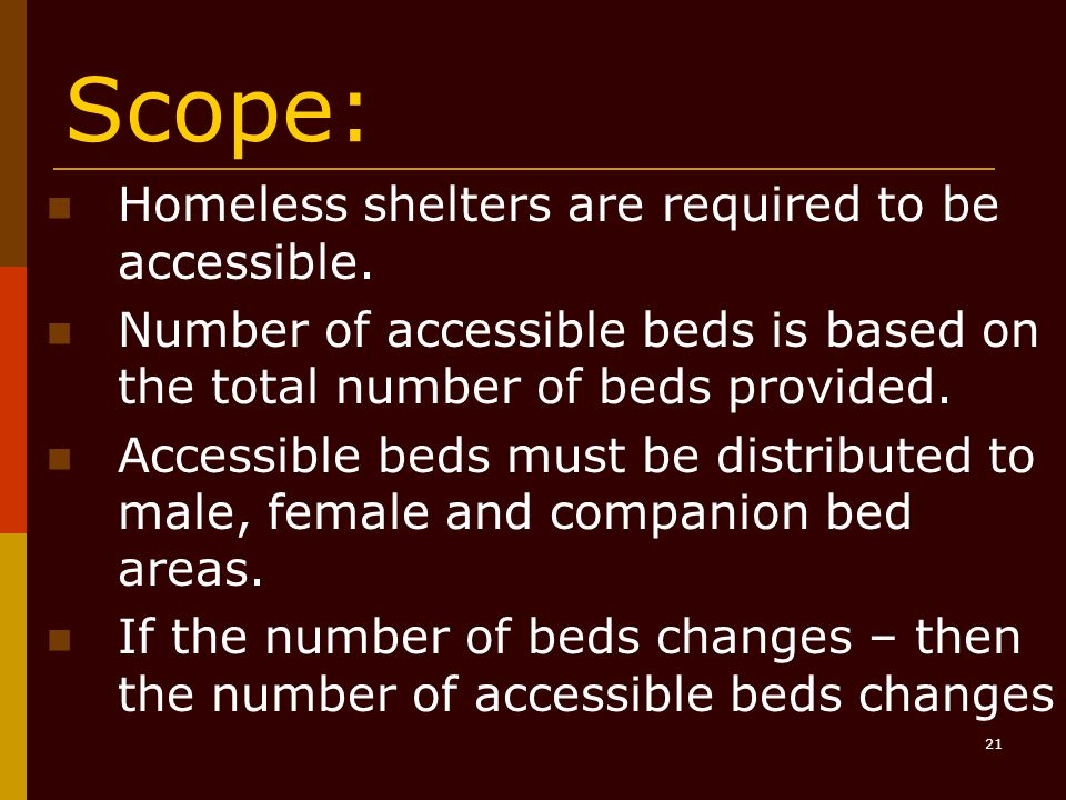 21 Scope: n Homeless shelters are required to be accessible.