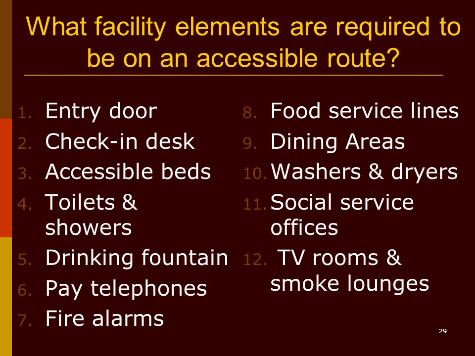 29 What facility elements are required to be on an accessible route.