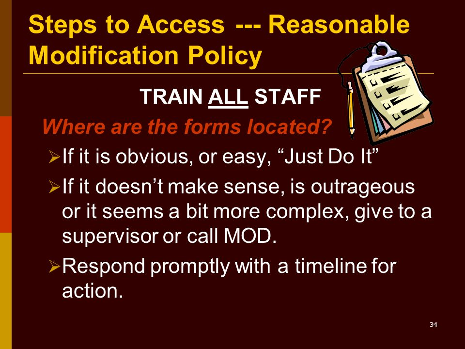 34 Steps to Access --- Reasonable Modification Policy TRAIN ALL STAFF Where are the forms located.