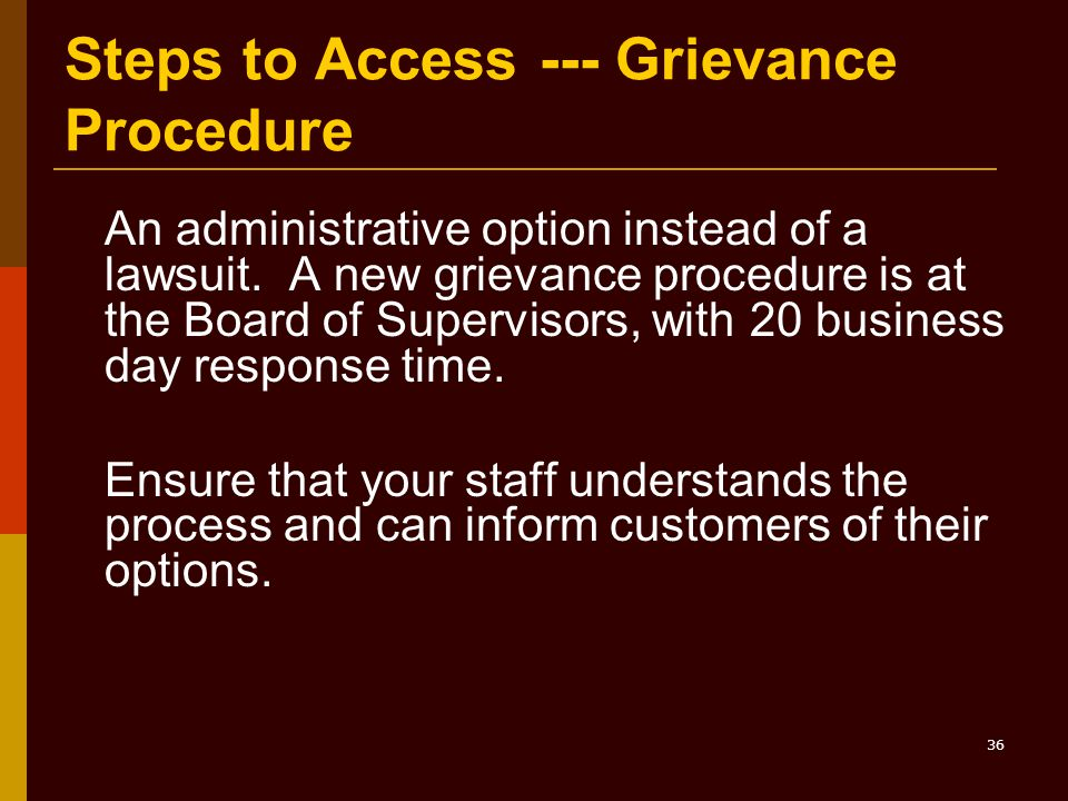 36 Steps to Access --- Grievance Procedure An administrative option instead of a lawsuit.