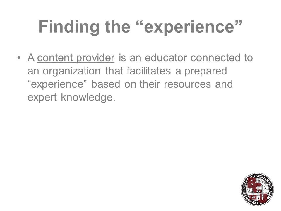 Finding the experience A content provider is an educator connected to an organization that facilitates a prepared experience based on their resources and expert knowledge.