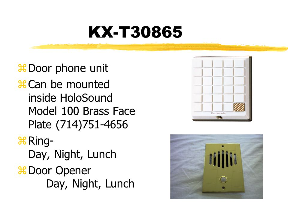 KX-T30865 zDoor phone unit zCan be mounted inside HoloSound Model 100 Brass Face Plate (714)751-4656 zRing- Day, Night, Lunch zDoor Opener Day, Night, Lunch