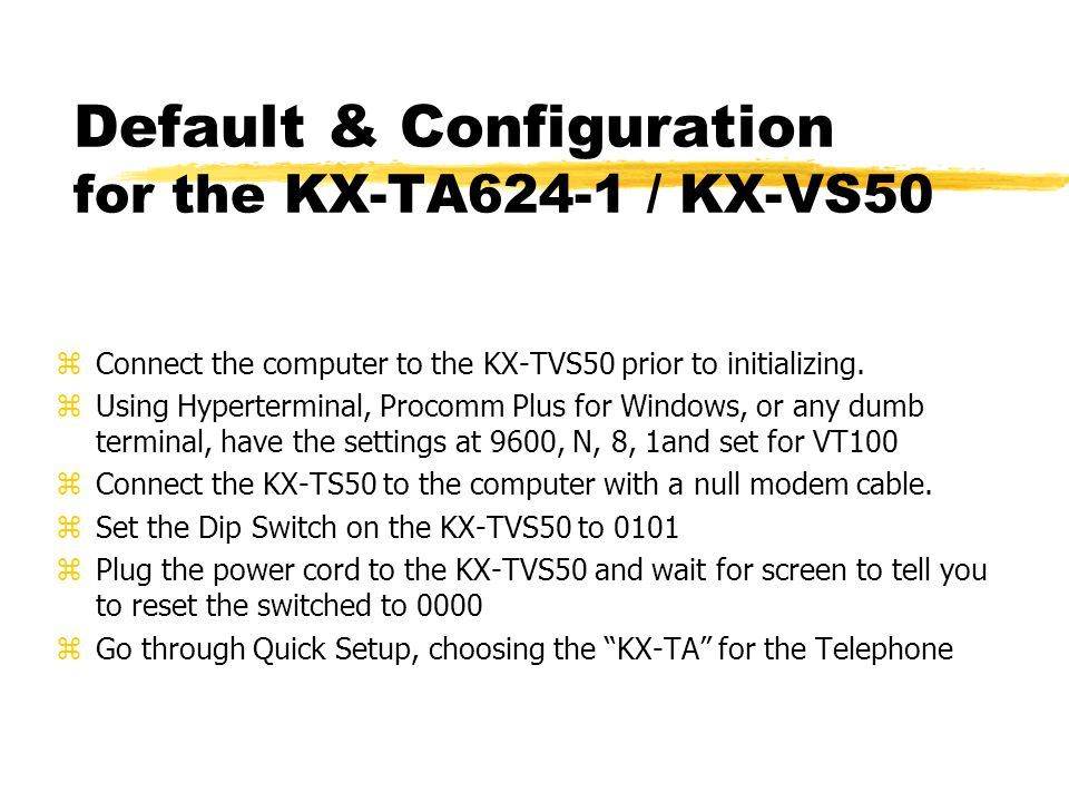 Default & Configuration for the KX-TA624-1 / KX-VS50 zConnect the computer to the KX-TVS50 prior to initializing.