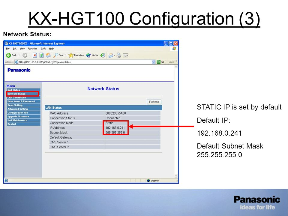 KX-HGT100 Configuration (3) STATIC IP is set by default Default IP: Default Subnet Mask Network Status: