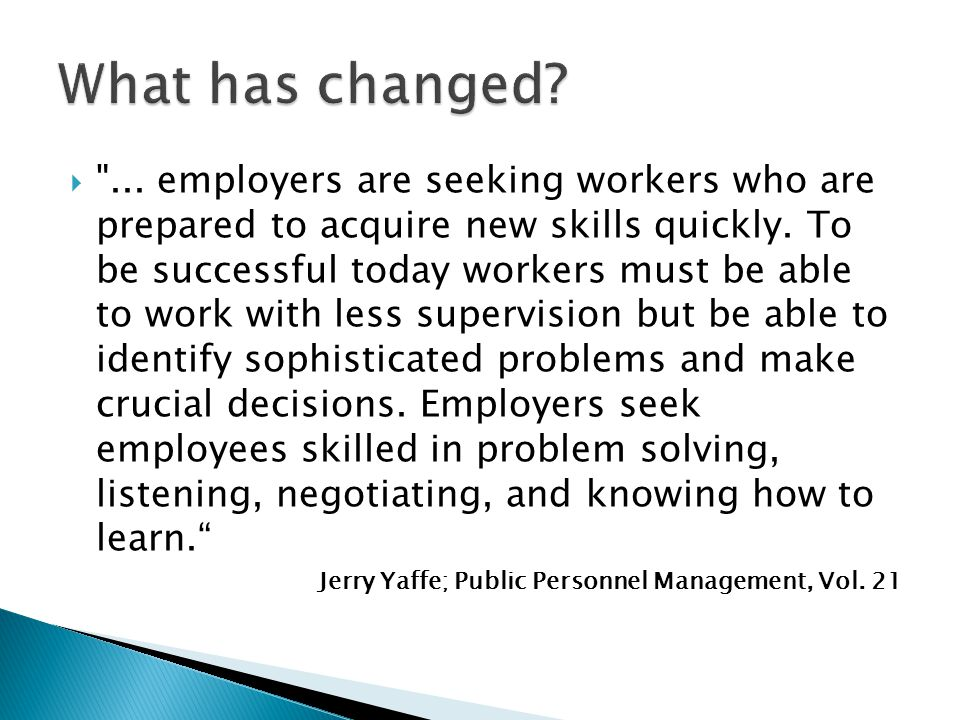  ... employers are seeking workers who are prepared to acquire new skills quickly.