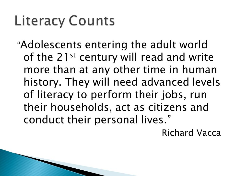 Adolescents entering the adult world of the 21 st century will read and write more than at any other time in human history.