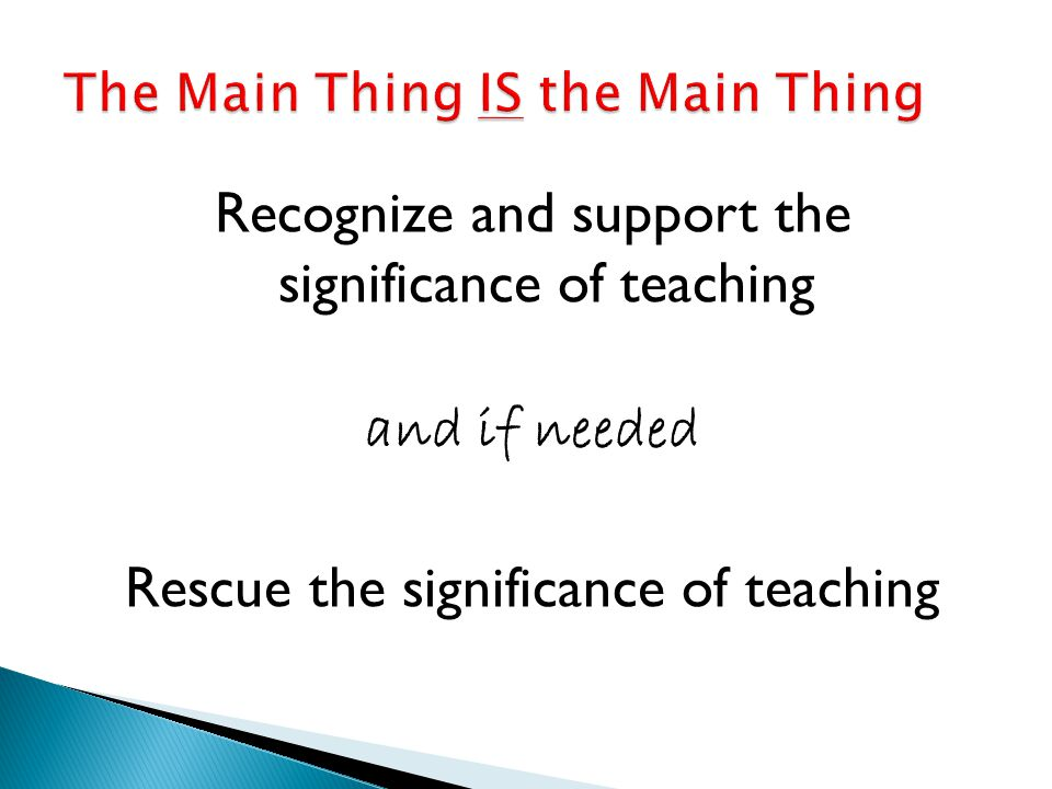 Recognize and support the significance of teaching and if needed Rescue the significance of teaching