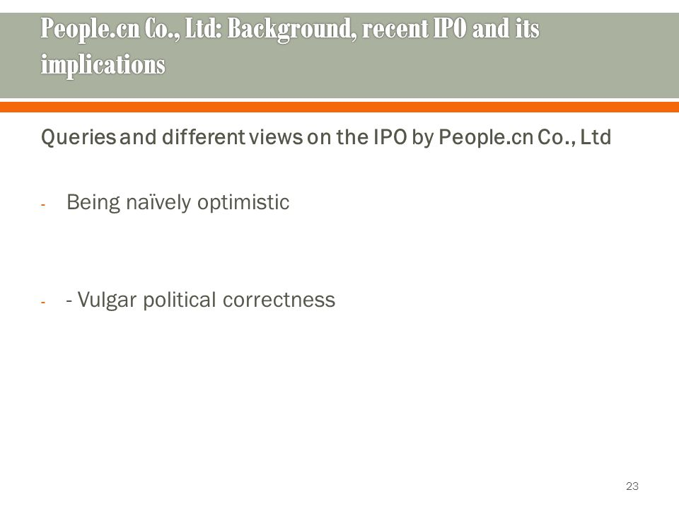 Queries and different views on the IPO by People.cn Co., Ltd - Being naïvely optimistic - - Vulgar political correctness 23