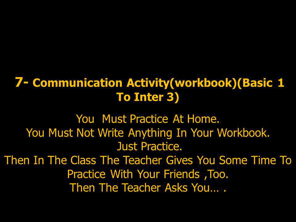 7- Communication Activity(workbook)(Basic 1 To Inter 3) You Must Practice At Home.