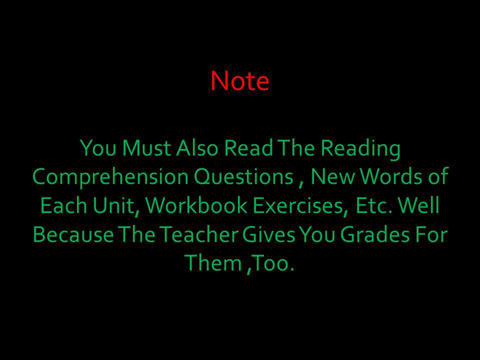 Note You Must Also Read The Reading Comprehension Questions, New Words of Each Unit, Workbook Exercises, Etc.