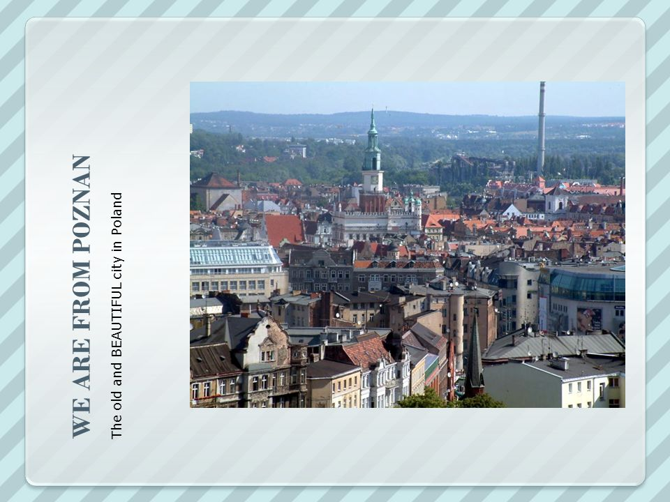 WE ARE FROM POZNAN The old and BEAUTIFUL city in Poland