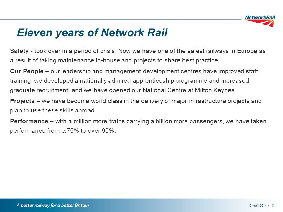 /9 April 20148 Eleven years of Network Rail Safety - took over in a period of crisis.