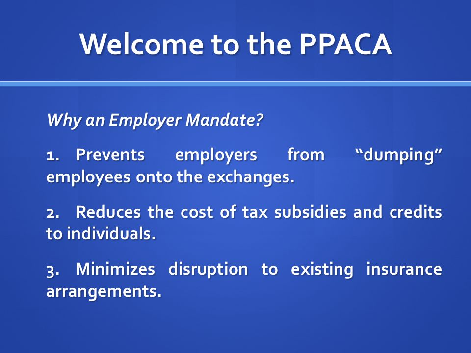 Welcome to the PPACA Why an Employer Mandate.