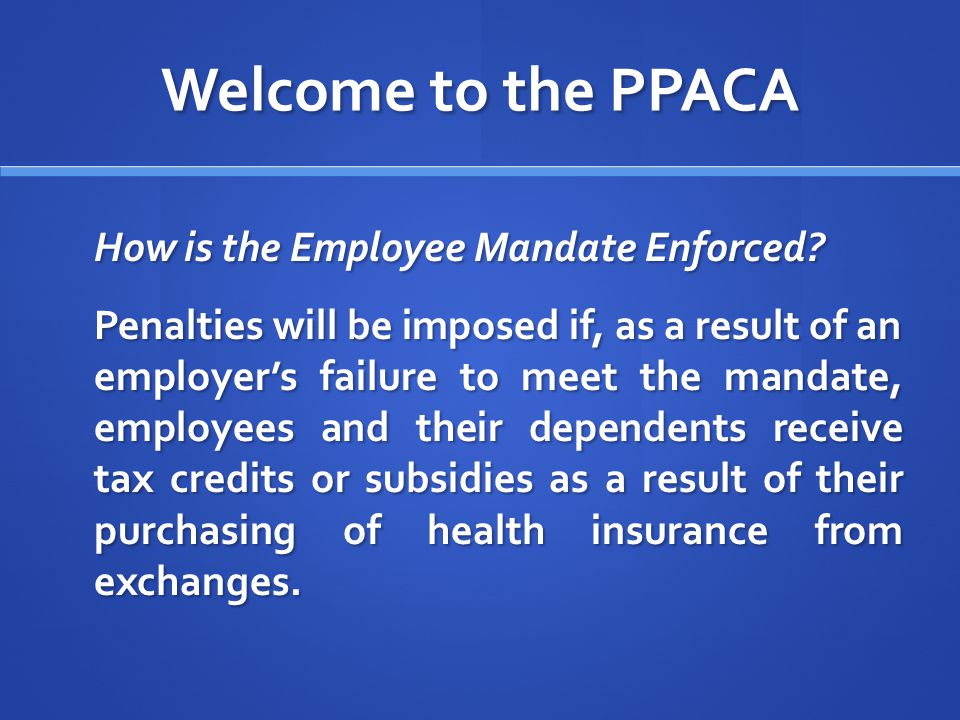Welcome to the PPACA How is the Employee Mandate Enforced.