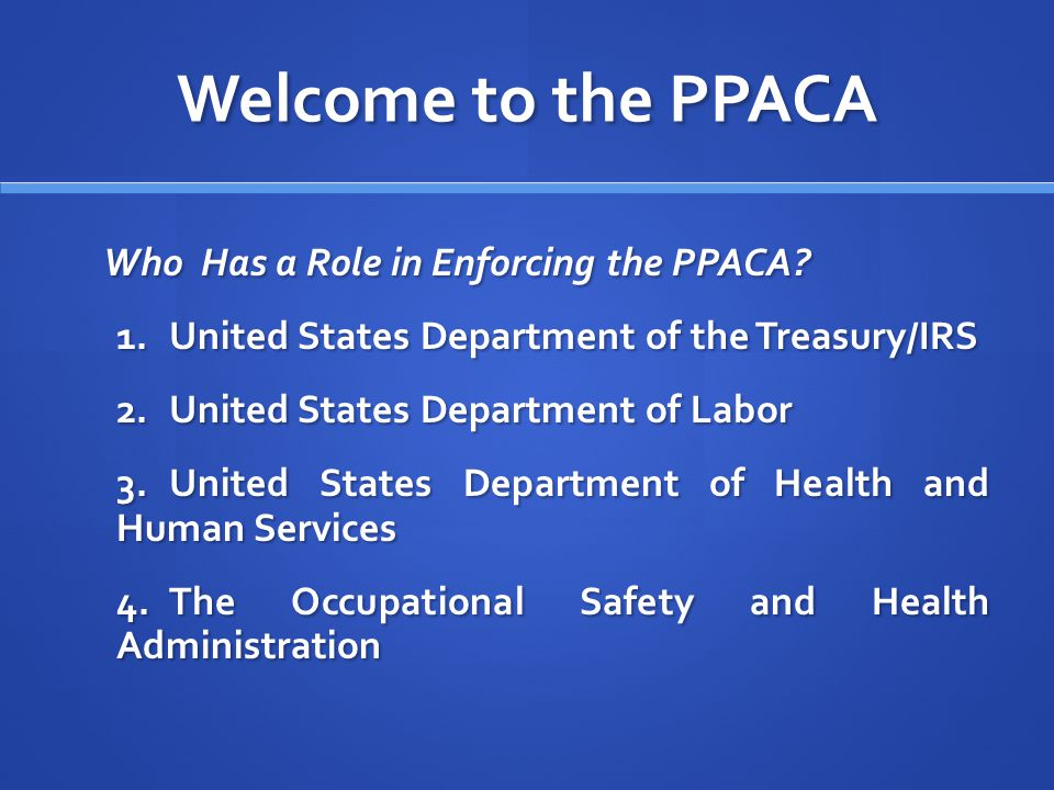 Welcome to the PPACA Who Has a Role in Enforcing the PPACA.