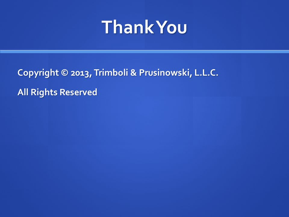 Thank You Copyright © 2013, Trimboli & Prusinowski, L.L.C. All Rights Reserved
