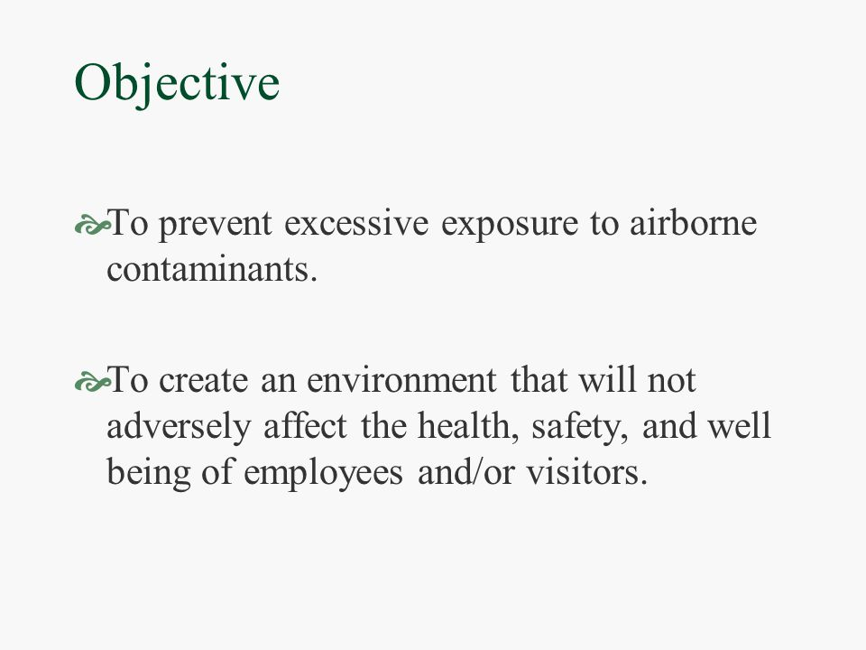 Objective  To prevent excessive exposure to airborne contaminants.
