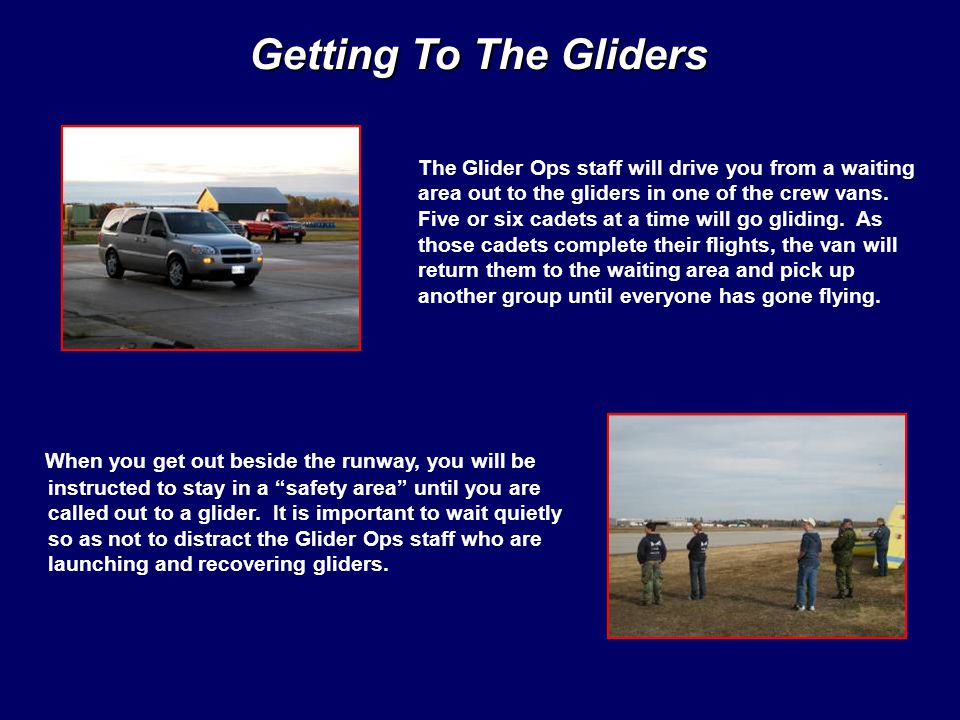Getting To The Gliders The Glider Ops staff will drive you from a waiting area out to the gliders in one of the crew vans.