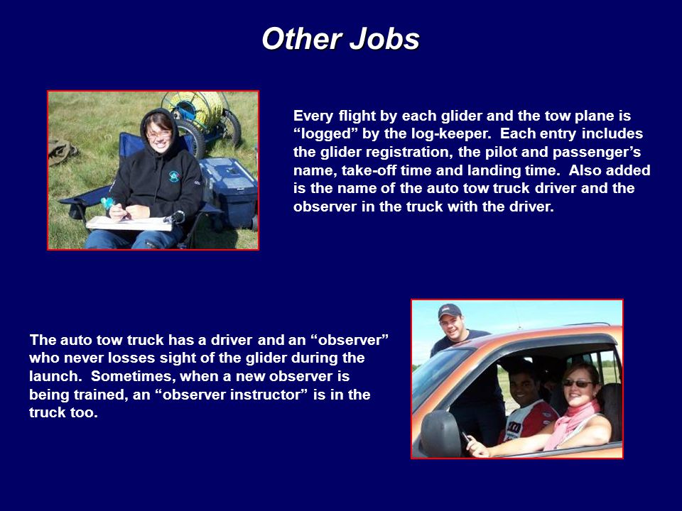 Other Jobs Every flight by each glider and the tow plane is logged by the log-keeper.