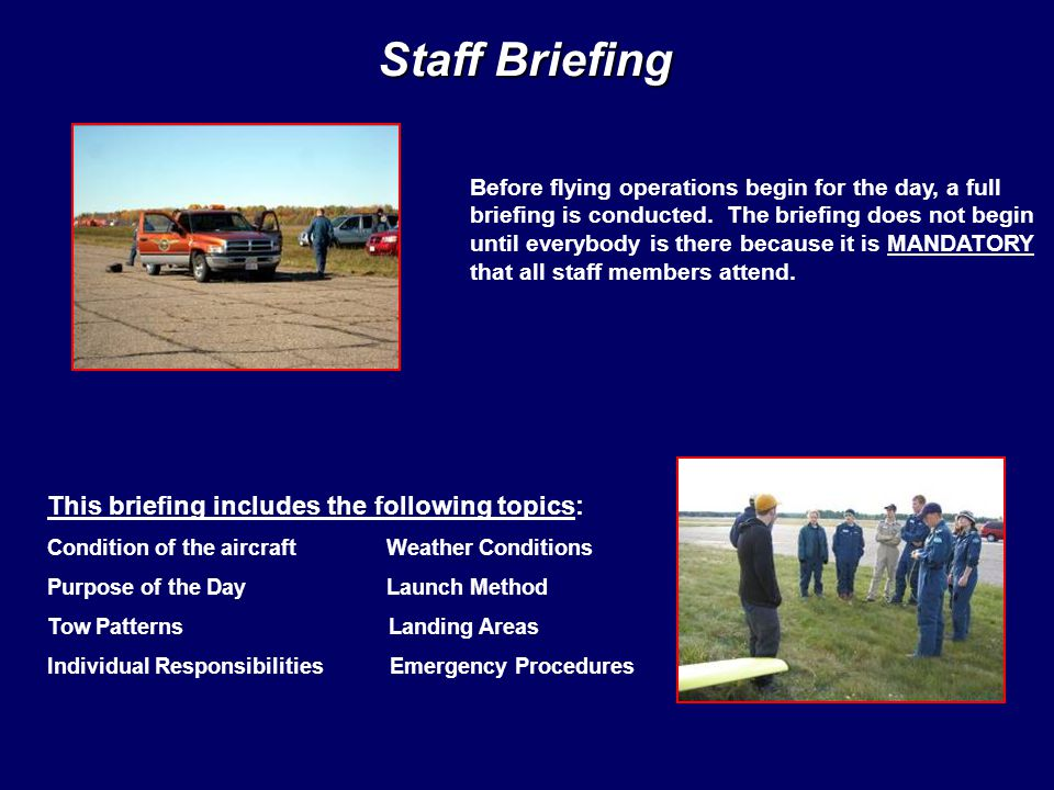 Staff Briefing Before flying operations begin for the day, a full briefing is conducted.