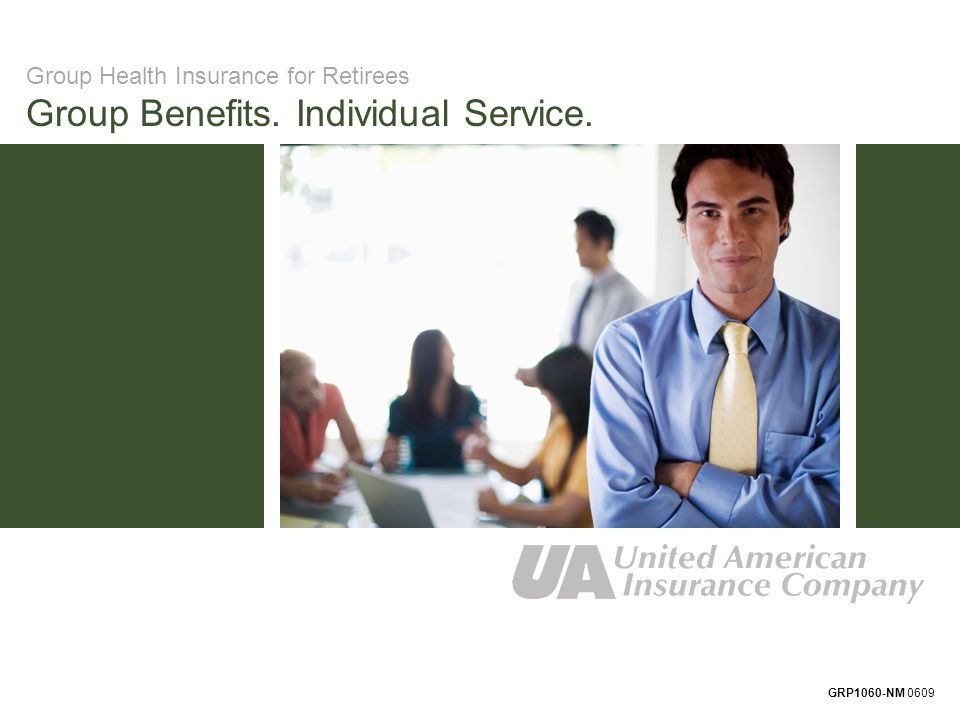 Group Health Insurance for Retirees Group Benefits. Individual Service. GRP1060-NM 0609
