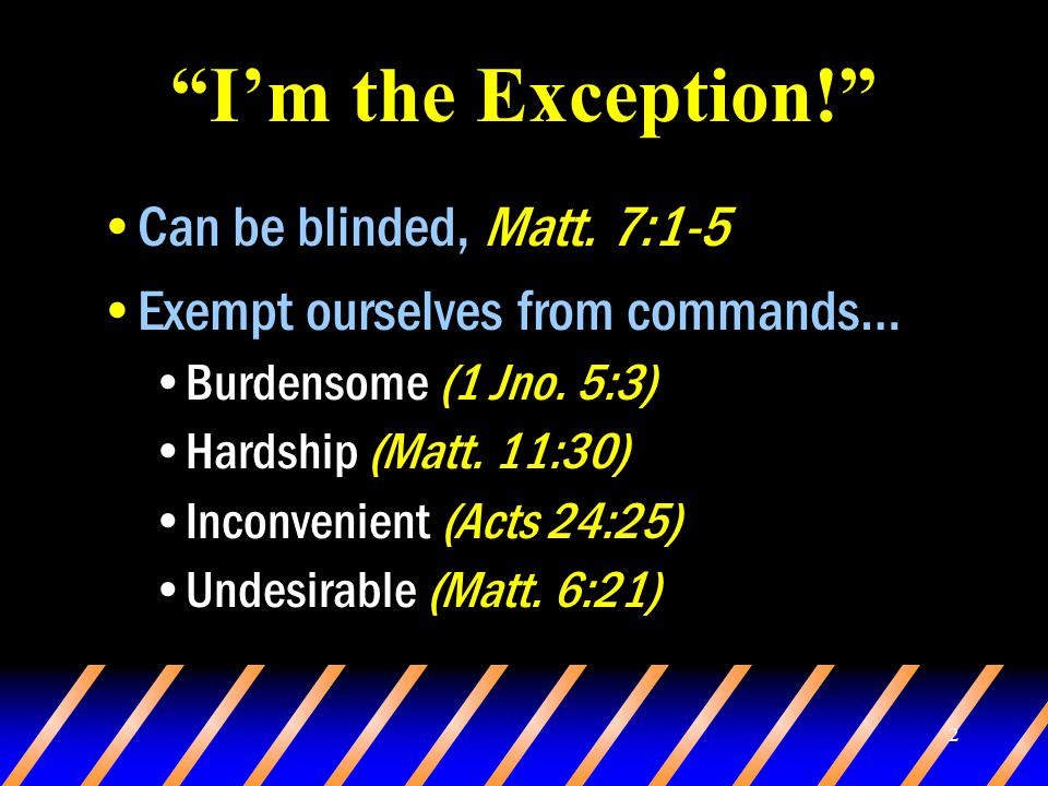 2 I'm the Exception! Can be blinded, Matt.