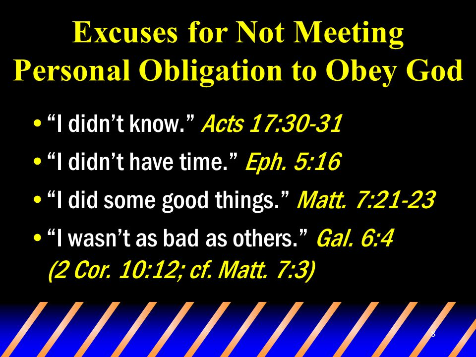 8 Excuses for Not Meeting Personal Obligation to Obey God I didn't know. Acts 17:30-31 I didn't have time. Eph.