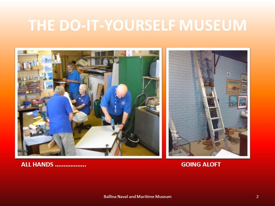 THE DO-IT-YOURSELF MUSEUM Ballina Naval and Maritime Museum2 ALL HANDS..................GOING ALOFT