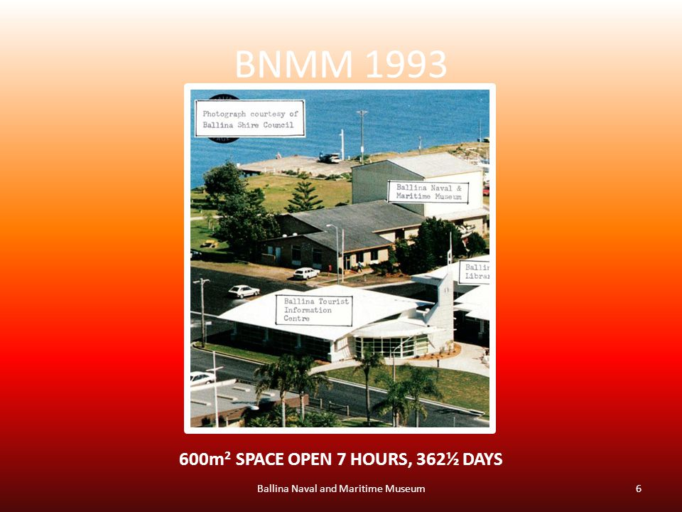 BNMM 1993 Ballina Naval and Maritime Museum6 600m 2 SPACE OPEN 7 HOURS, 362½ DAYS